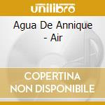 AIR cd musicale di AGUA DE ANNIQUE