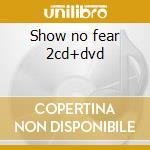 Show no fear 2cd+dvd cd musicale di Elstak Paul