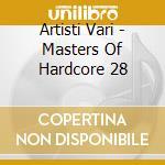 Artisti Vari - Masters Of Hardcore 28 cd musicale di ARTISTI VARI