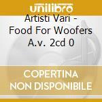 FOOD FOR WOOFERS                          cd musicale di ARTISTI VARI