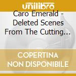 Emerald, Caro - Deleted Scenes From The.. cd musicale di Emerald Caro