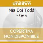 Todd, Mia Toi - Gea cd musicale di MIA DOI TODD