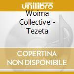 Woima Collective - Tezeta cd musicale di Collective Woima