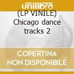 (LP VINILE) Chicago dance tracks 2 lp vinile di Artisti Vari