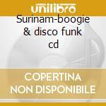 Surinam-boogie & disco funk cd cd musicale di Artisti Vari