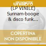 (LP VINILE) Surinam-boogie & disco funk dlp lp vinile di Artisti Vari
