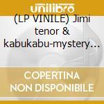 (LP VINILE) Jimi tenor & kabukabu-mystery of lp lp vinile di Jimi tenor & kabukab