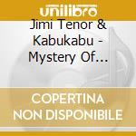 Jimi tenor & kabukabu-mistery of cd cd musicale di Jimi tenor & kabukab