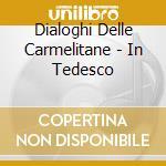 DIALOGHI DELLE CARMELITANE - IN TEDESCO cd musicale di POULENC