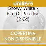Bird of paradise cd musicale di Snowy White