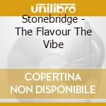 Bridge Stone - The Flavour The Vibe cd musicale di STONE BRIDGE