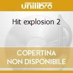 Hit explosion 2 cd musicale di Artisti Vari