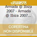 ARMADA AT IBIZA - SUMMER 207 cd musicale di ARTISTI VARI