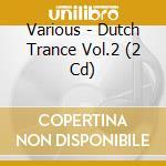 DUTCH TRANCE VOL.2 cd musicale di ARTISTI VARI