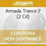 ARMADA TRANCE 7                           cd musicale di Artisti Vari