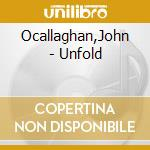 Unfold cd musicale di John O'collaghan