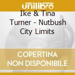 NUTBUSH CITY LIMITS cd musicale di IKE & TINA TURNER