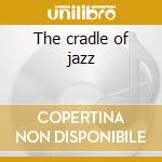 The cradle of jazz cd musicale
