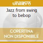 Jazz from swing to bebop cd musicale