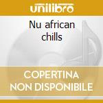 Nu african chills cd musicale