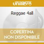 Reggae 4all cd musicale di Artisti Vari
