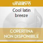 Cool latin breeze cd musicale di Artisti Vari