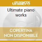 Ultimate piano works cd musicale
