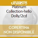PLATINUM COLLECTION-HELLO DOLLY/2CD cd musicale di ARMSTRONG LOUIS