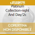 PLATINUM COLLECTION-NIGHT AND DAY/2C cd musicale di SINATRA FRANK