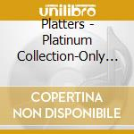 PLATINUM COLLECTION-ONLY YOU/2CD cd musicale di PLATTERS