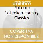 PLATINUM COLLECTION-COUNTRY CLASSICS cd musicale di ARTISTI VARI