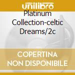 PLATINUM COLLECTION-CELTIC DREAMS/2C cd musicale di ARTISTI VARI