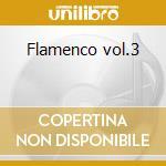 Flamenco vol.3 cd musicale di Artisti Vari