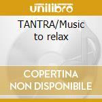 TANTRA/Music to relax cd musicale di ARTISTI VARI