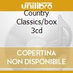 COUNTRY CLASSICS/BOX 3CD cd musicale di ARTISTI VARI