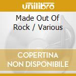 Made out of rock cd musicale di Artisti Vari