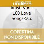 100 love songs cd musicale di Artisti Vari