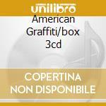 AMERICAN GRAFFITI/BOX 3CD cd musicale di ARTISTI VARI