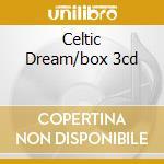 CELTIC DREAM/BOX 3CD cd musicale di ARTISTI VARI