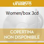 WOMEN/BOX 3CD cd musicale di ARTISTI VARI