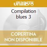 Compilation blues 3 cd musicale di Artisti Vari