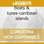 Beats & tunes-carribean islands cd musicale di Artisti Vari
