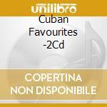 Cuban favourites cd musicale di Artisti Vari