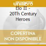 20th century heroes cd musicale di Electric light orchestra