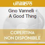 A GOOD THING cd musicale di VANNELLI GINO
