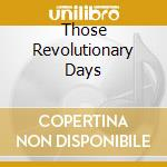 THOSE REVOLUTIONARY DAYS                  cd musicale di MECANO