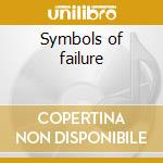 Symbols of failure cd musicale