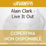 Clark Alain - Live It Out cd musicale di Alain Clark
