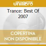 TRANCE BEST OF 2007 cd musicale di ARTISTI VARI