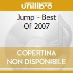 Artisti Vari - Jump - Best Of 2007 cd musicale di ARTISTI VARI
